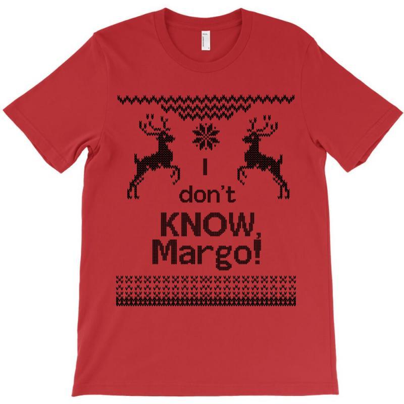 I Dont Know, Margo! T-shirt   Artistshot