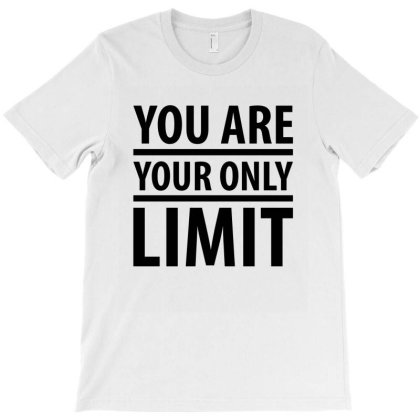 You Are Your Only Limit T-shirt Designed By Rafaellopez