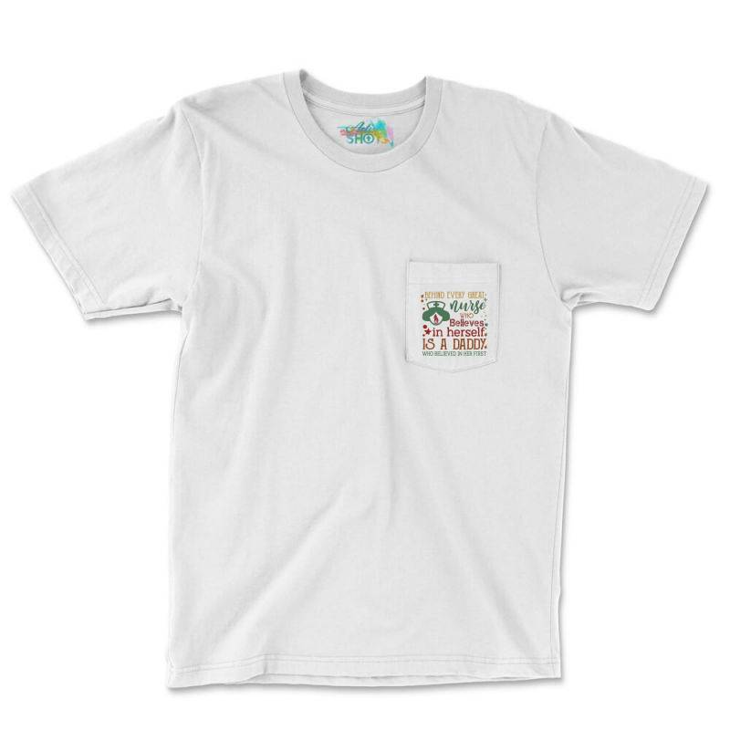 Behind Every Great Nurse Who Believes In Herself Is A Daddy Who Believ Pocket T-shirt   Artistshot