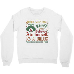 behind every great nurse who believes in herself is a daddy who believ Crewneck Sweatshirt   Artistshot