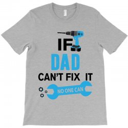 If Dad Can't Fix It No One Can T-Shirt | Artistshot