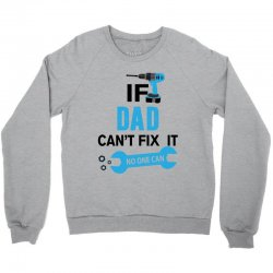 If Dad Can't Fix It No One Can Crewneck Sweatshirt | Artistshot