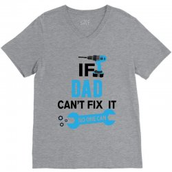 If Dad Can't Fix It No One Can V-Neck Tee | Artistshot