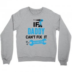 If Daddy Can't Fix It No One Can Crewneck Sweatshirt | Artistshot