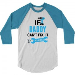 If Daddy Can't Fix It No One Can 3/4 Sleeve Shirt | Artistshot