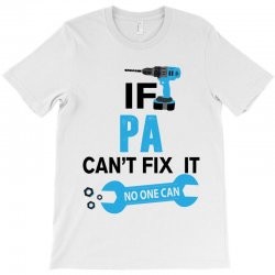 If Pa Can't Fix It No One Can T-Shirt | Artistshot