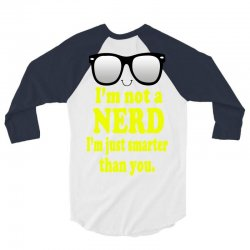 i'm not a nerd i'm just smarter than you 3/4 Sleeve Shirt | Artistshot