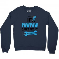 If Pawpaw Can't Fix It No One Can Crewneck Sweatshirt | Artistshot