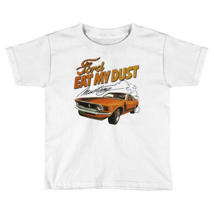 Ford Eat My Dust Toddler T-shirt Designed By Cuser4069
