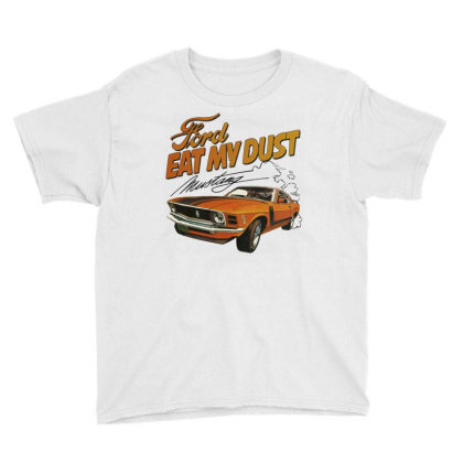 Ford Eat My Dust Youth Tee Designed By Cuser4069