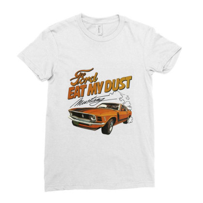 Ford Eat My Dust Ladies Fitted T-shirt Designed By Cuser4069