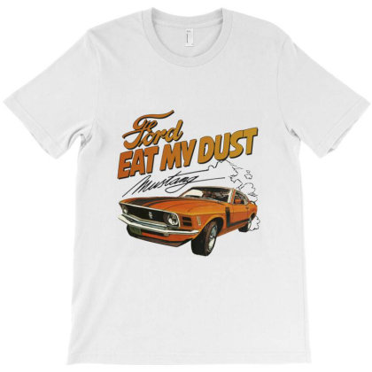 Ford Eat My Dust T-shirt Designed By Cuser4069