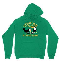 toucan play at that game Unisex Hoodie | Artistshot
