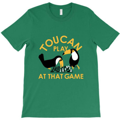 Toucan Play At That Game T-shirt Designed By Cuser4069
