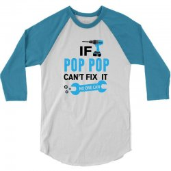 If Pop Pop Can't Fix It No One Can 3/4 Sleeve Shirt   Artistshot