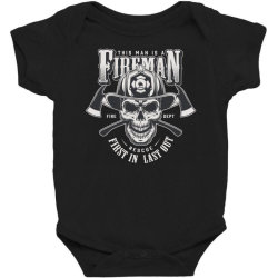 This man is a fireman, Fire dept, Rescue, First in last out, Skull Baby Bodysuit | Artistshot