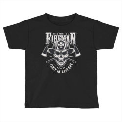 This man is a fireman, Fire dept, Rescue, First in last out, Skull Toddler T-shirt | Artistshot