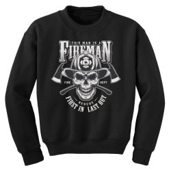 This man is a fireman, Fire dept, Rescue, First in last out, Skull Youth Sweatshirt | Artistshot
