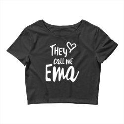 They Call Me Ema - Mother Grandma Gift Crop Top | Artistshot