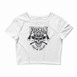 This man is a fireman, Fire dept, Rescue, First in last out, Skull Crop Top | Artistshot