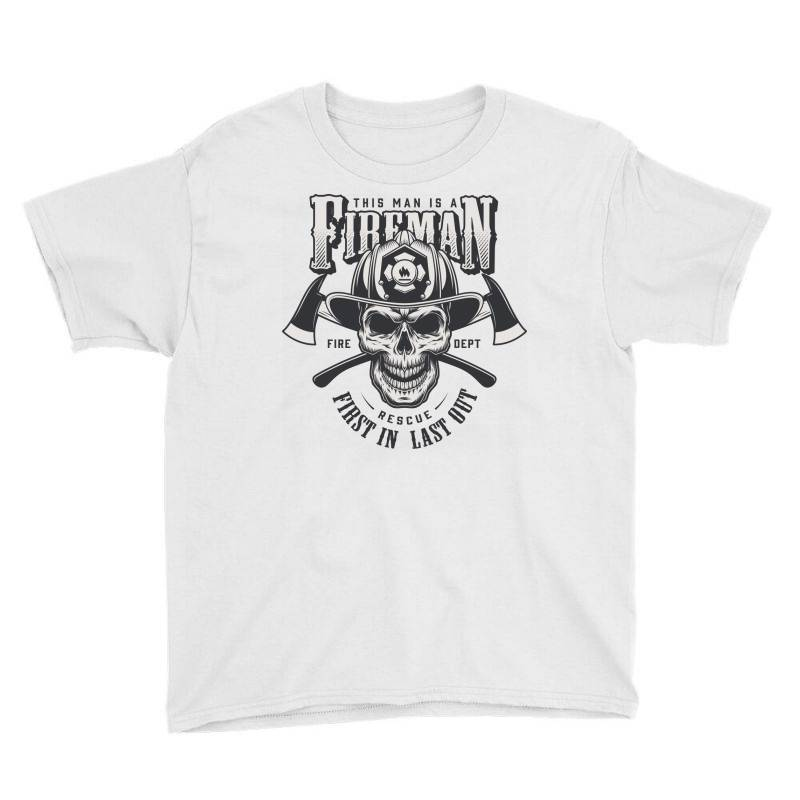 This Man Is A Fireman, Fire Dept, Rescue, First In Last Out, Skull Youth Tee | Artistshot