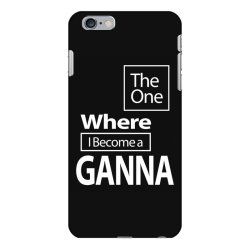 The One Where I Become a Ganna - Mother Grandma Gift iPhone 6 Plus/6s Plus Case | Artistshot
