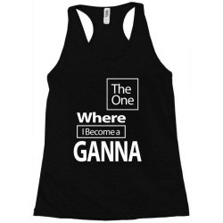 The One Where I Become a Ganna - Mother Grandma Gift Racerback Tank | Artistshot