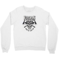 This man is a fireman, Fire dept, Rescue, First in last out, Skull Crewneck Sweatshirt | Artistshot