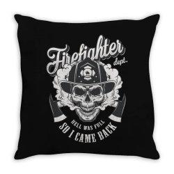 Firefighter dept, hell was full, So I came back, Skull Throw Pillow | Artistshot