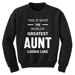 This Is What The Worlds Greatest Aunt - Auntie Gift Youth Sweatshirt | Artistshot