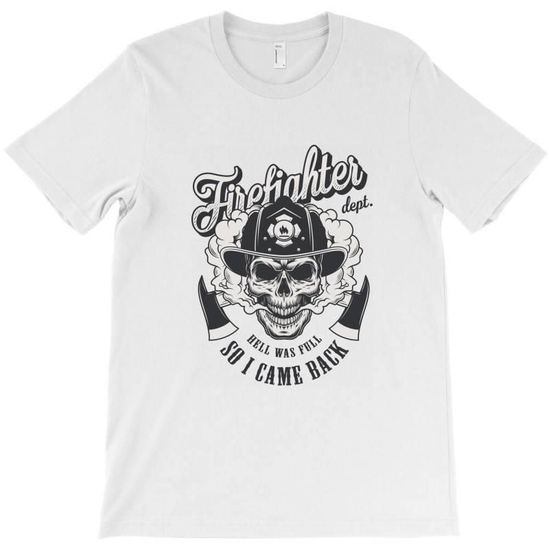 Firefighter Dept, Hell Was Full, So I Came Back, Skull T-shirt | Artistshot