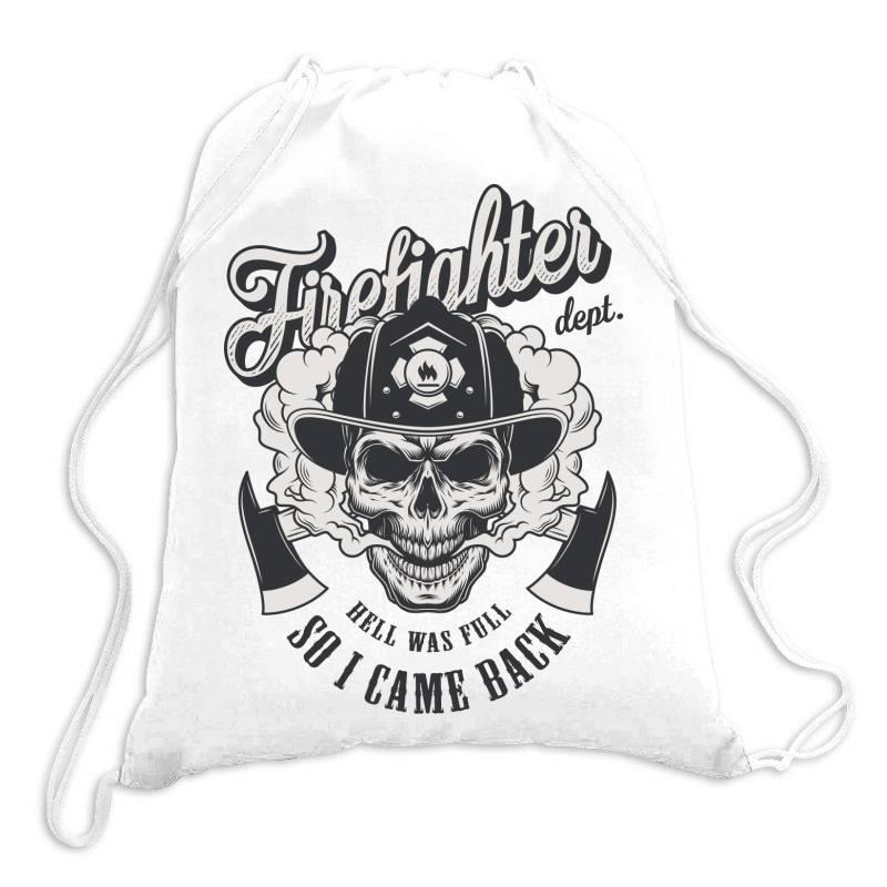Firefighter Dept, Hell Was Full, So I Came Back, Skull Drawstring Bags | Artistshot