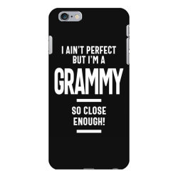 I Ain't Perfect But I'm a Grammy - Mother Grandma Gift iPhone 6 Plus/6s Plus Case | Artistshot