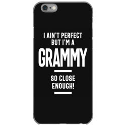 I Ain't Perfect But I'm a Grammy - Mother Grandma Gift iPhone 6/6s Case | Artistshot