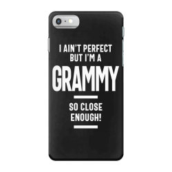 I Ain't Perfect But I'm a Grammy - Mother Grandma Gift iPhone 7 Case | Artistshot