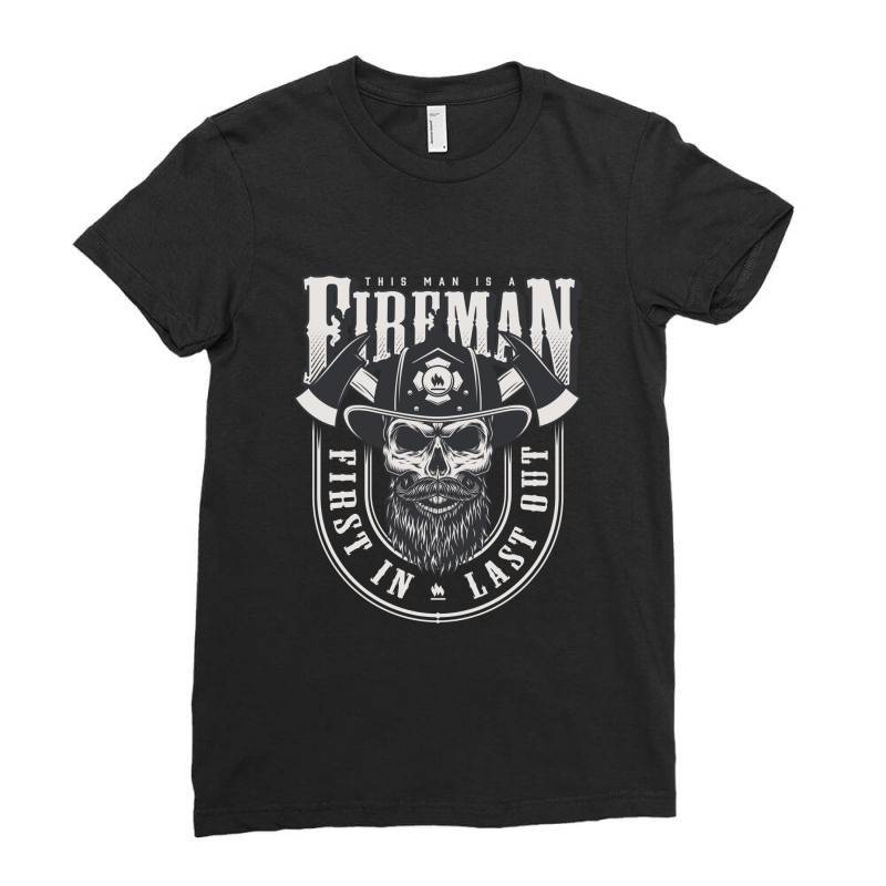 This Man Is A Fireman, Fire Dept, Rescue, First In Last Out, Skull Ladies Fitted T-shirt | Artistshot