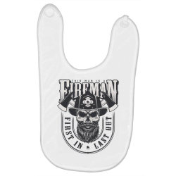 This man is a fireman, Fire dept, Rescue, First in last out, Skull Baby Bibs | Artistshot