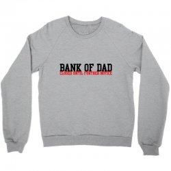 bank of dad Crewneck Sweatshirt   Artistshot