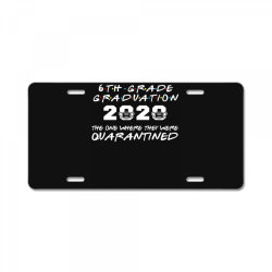 6th grade graduation 2020 the one where they were quarantined 2020 License Plate | Artistshot