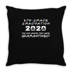 6th grade graduation 2020 the one where they were quarantined 2020 Throw Pillow | Artistshot