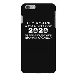 6th grade graduation 2020 the one where they were quarantined 2020 iPhone 6 Plus/6s Plus Case | Artistshot
