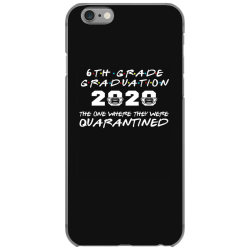 6th grade graduation 2020 the one where they were quarantined 2020 iPhone 6/6s Case | Artistshot