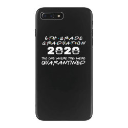 6th grade graduation 2020 the one where they were quarantined 2020 iPhone 7 Plus Case | Artistshot
