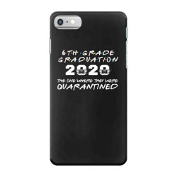6th grade graduation 2020 the one where they were quarantined 2020 iPhone 7 Case | Artistshot