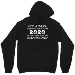6th grade graduation 2020 the one where they were quarantined 2020 Unisex Hoodie | Artistshot