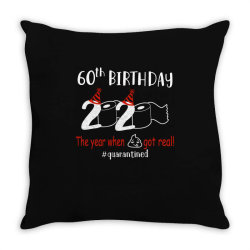 60th birthday 2020 the year when shit got real quarantined Throw Pillow | Artistshot