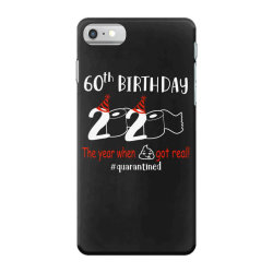 60th birthday 2020 the year when shit got real quarantined iPhone 7 Case | Artistshot