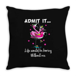 admit it life would be borng without me funn flamingo Throw Pillow | Artistshot