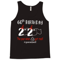 60th birthday 2020 the year when shit got real quarantined Tank Top | Artistshot