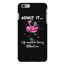 admit it life would be borng without me funn flamingo iPhone 6 Plus/6s Plus Case | Artistshot